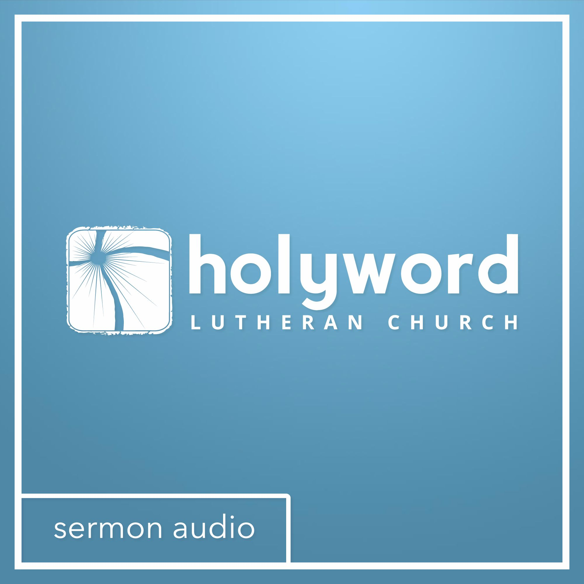 Holy Word Lutheran Church - Sermons