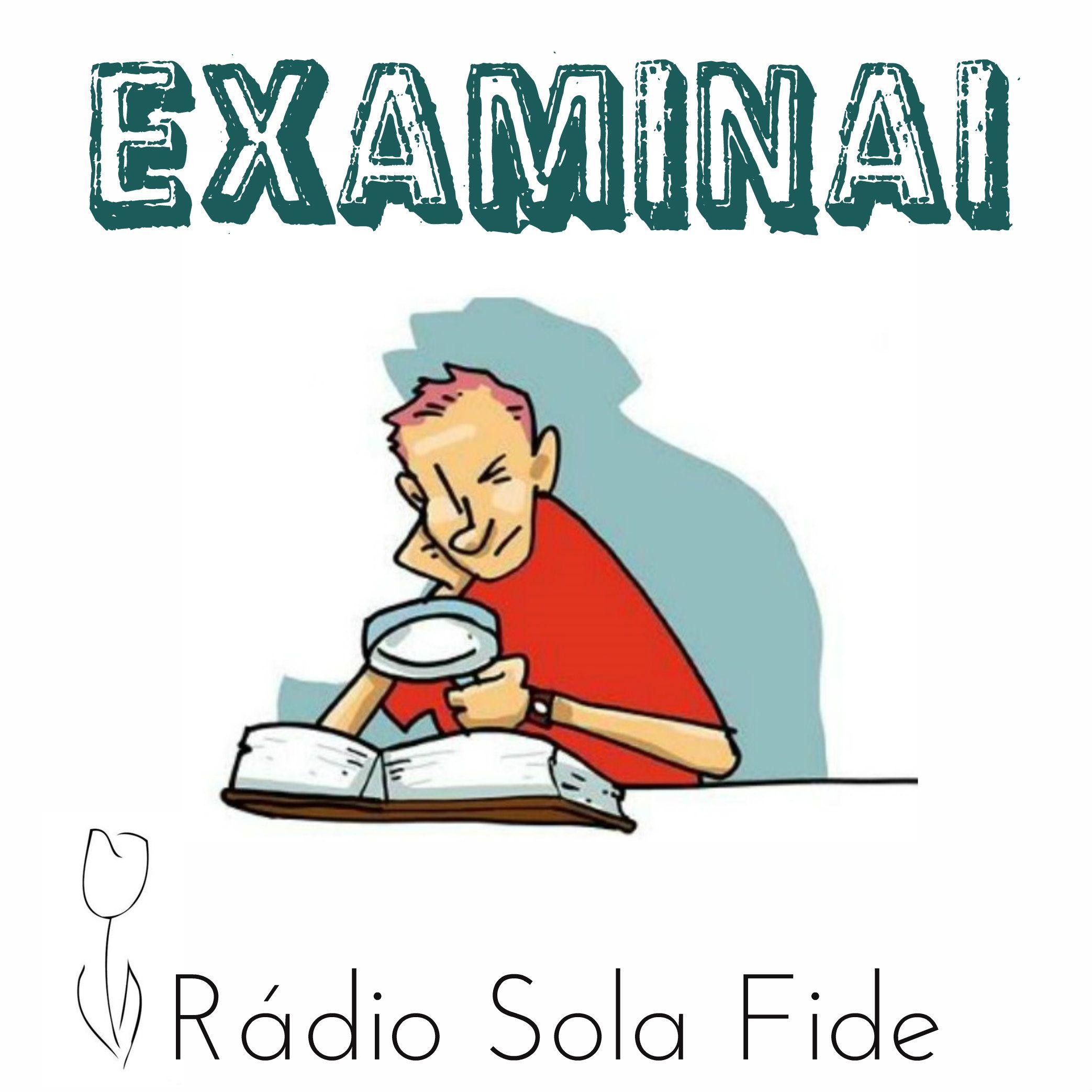Examinai | Rádio Sola Fide