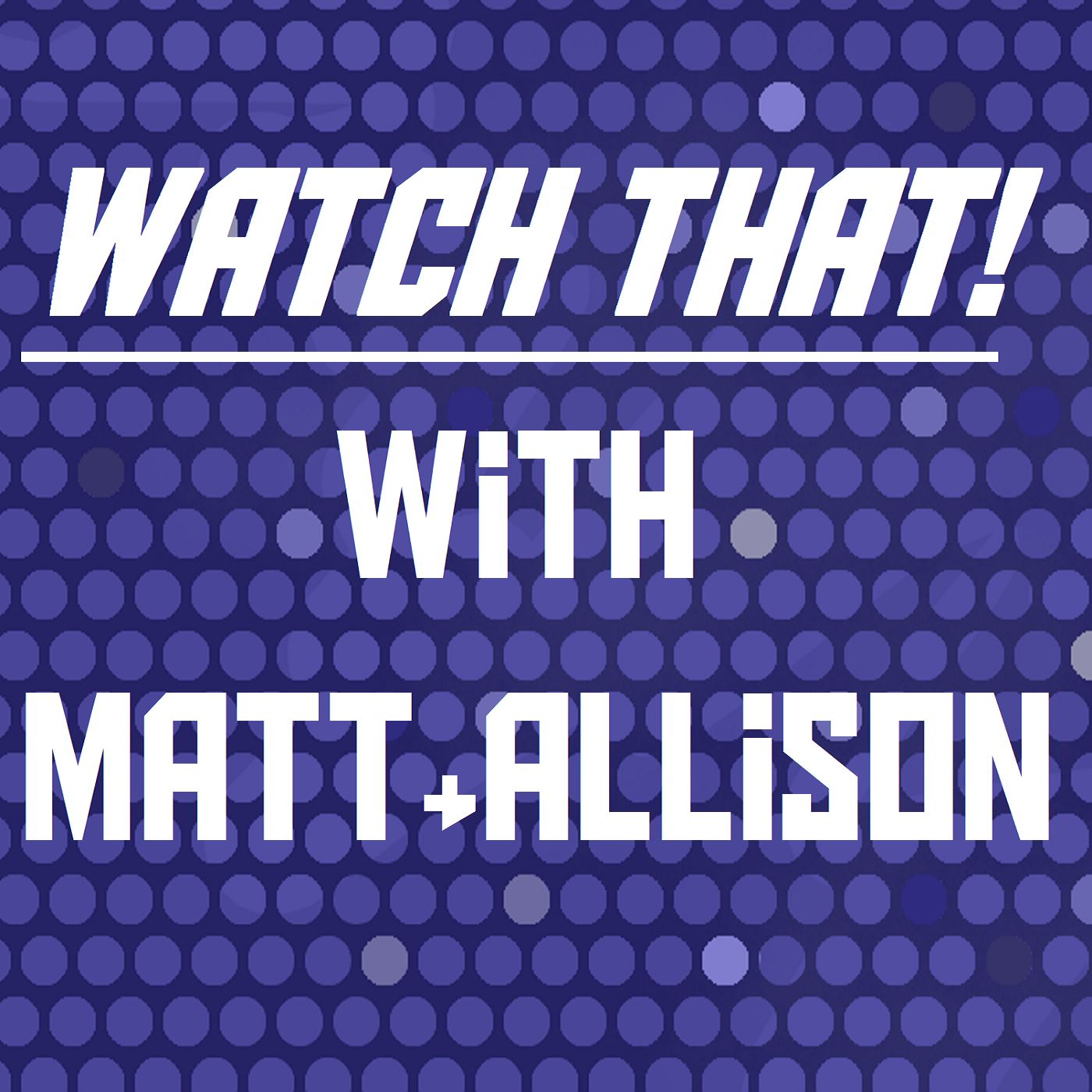 Watch That! W/ Matt and Allison