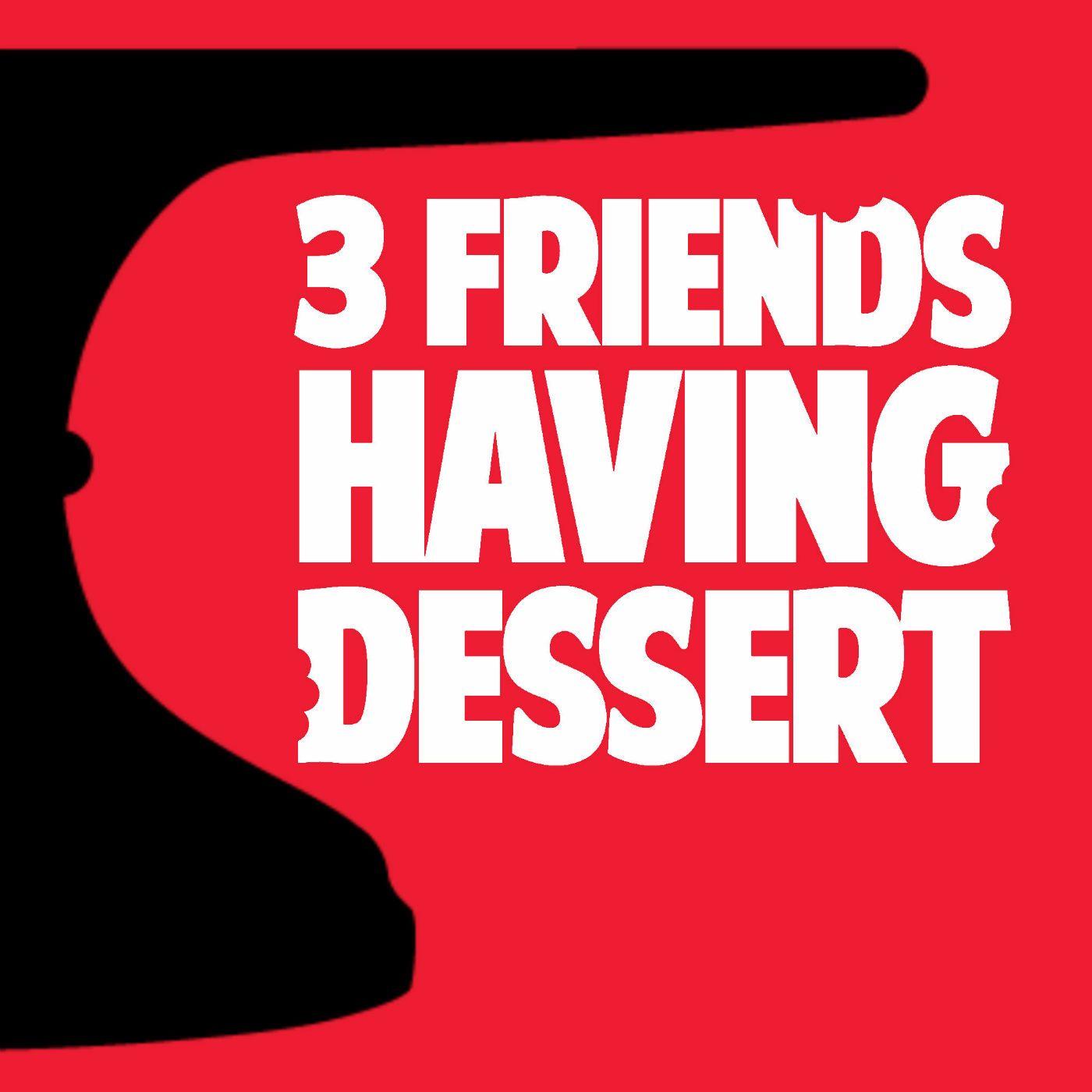 3 Friends Having Dessert