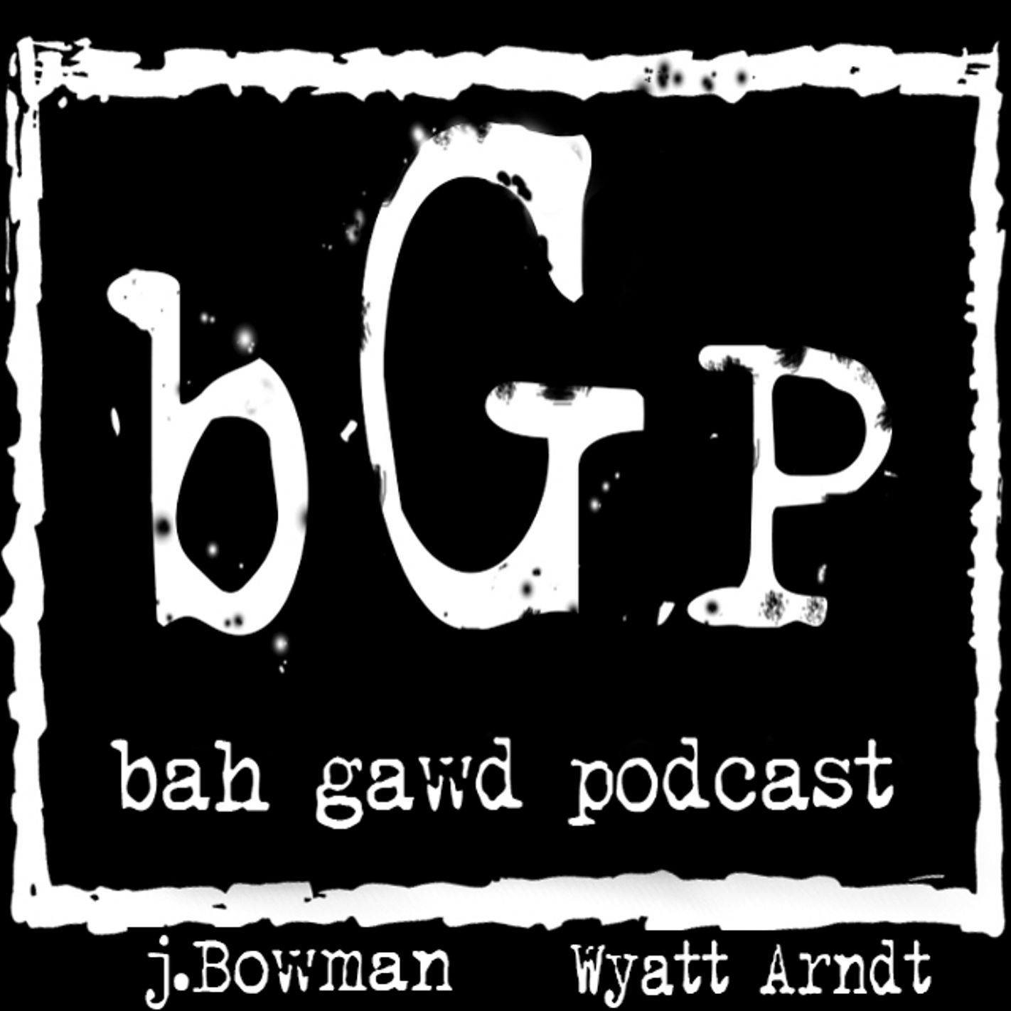 Bah Gawd Podcast!