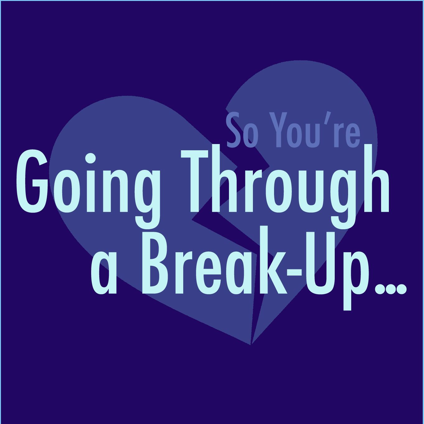 So, You're Going Through a Break-up