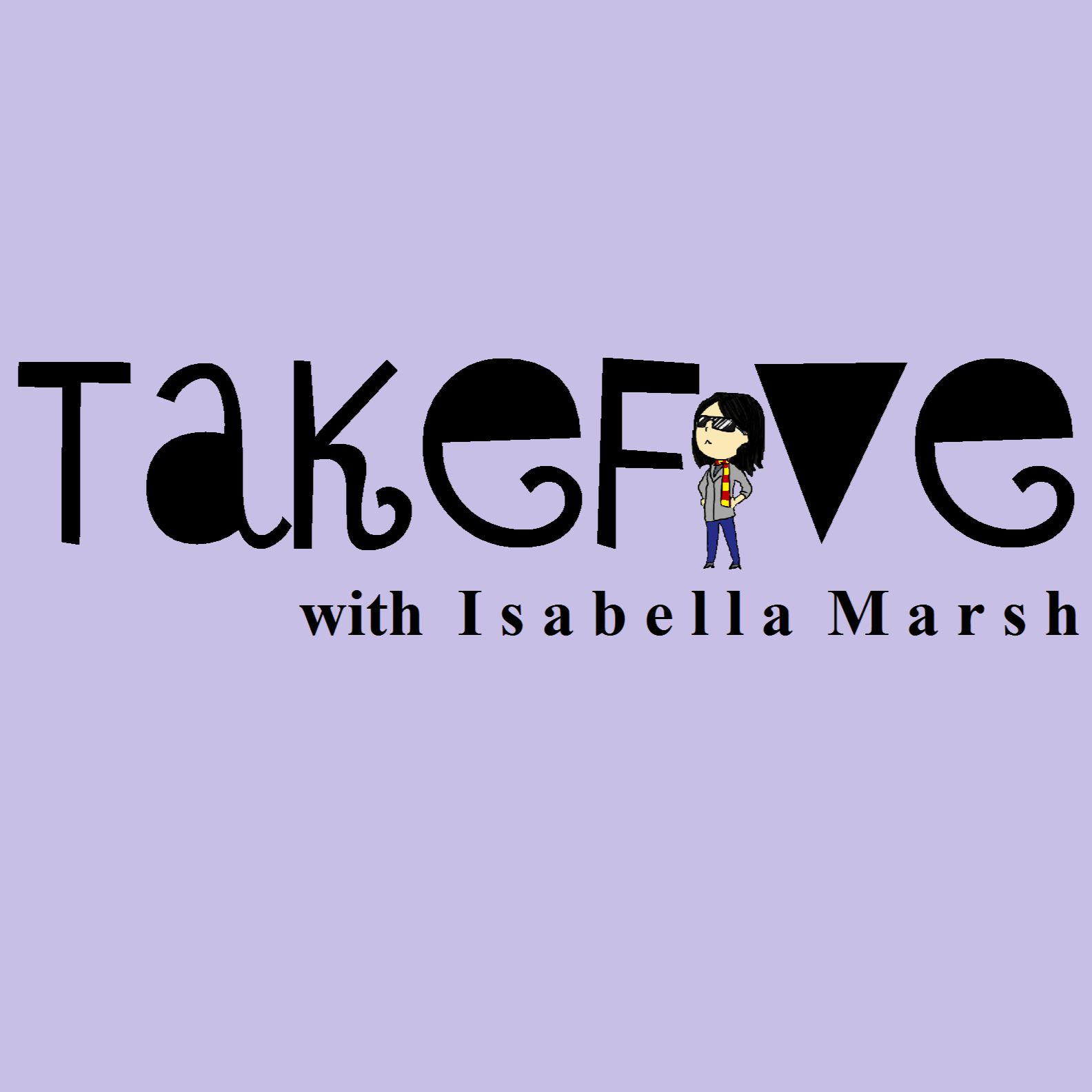 TAKE5 with Isabella Marsh