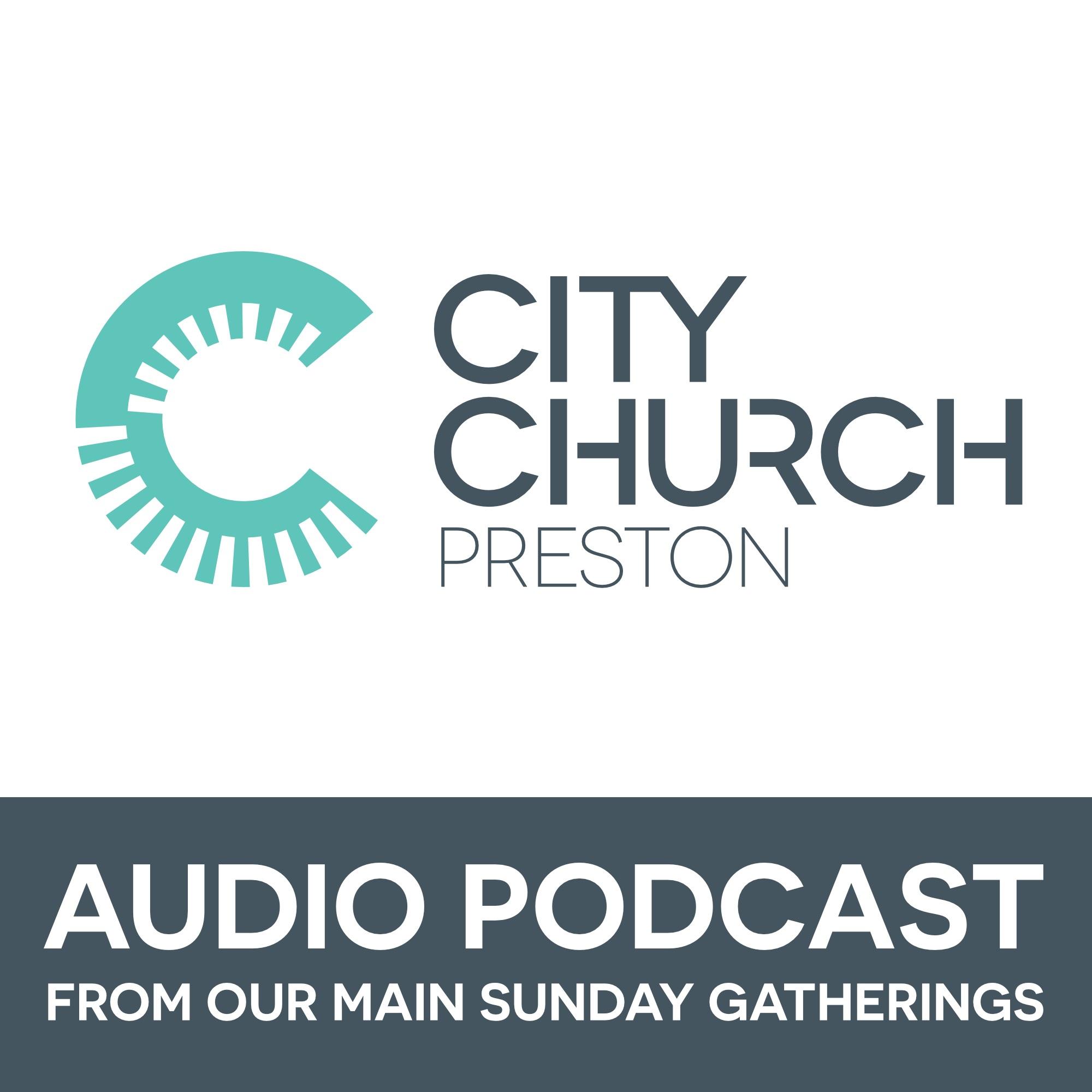 City Church Preston Audio Podcast