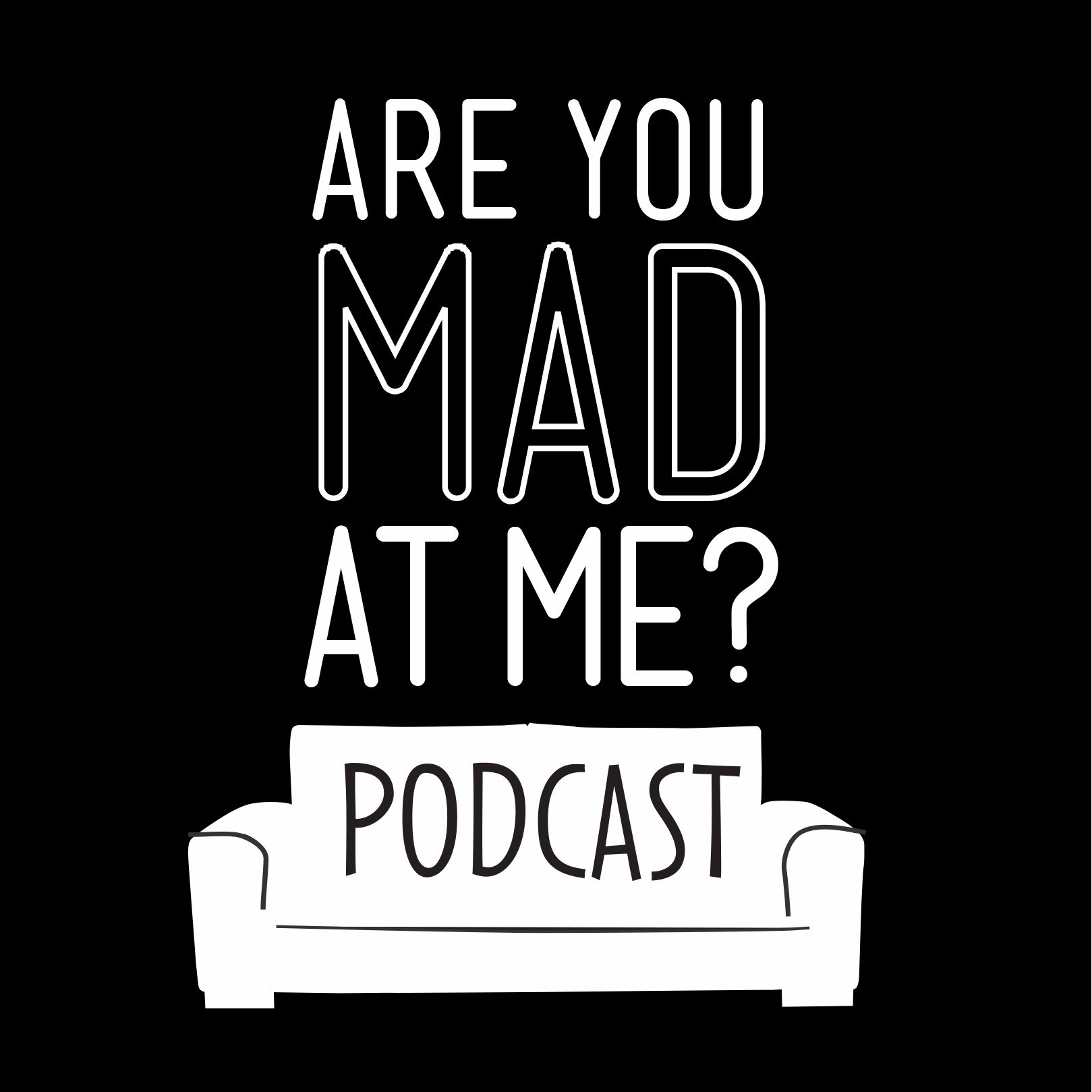 AreYouMadAtMe?Podcast
