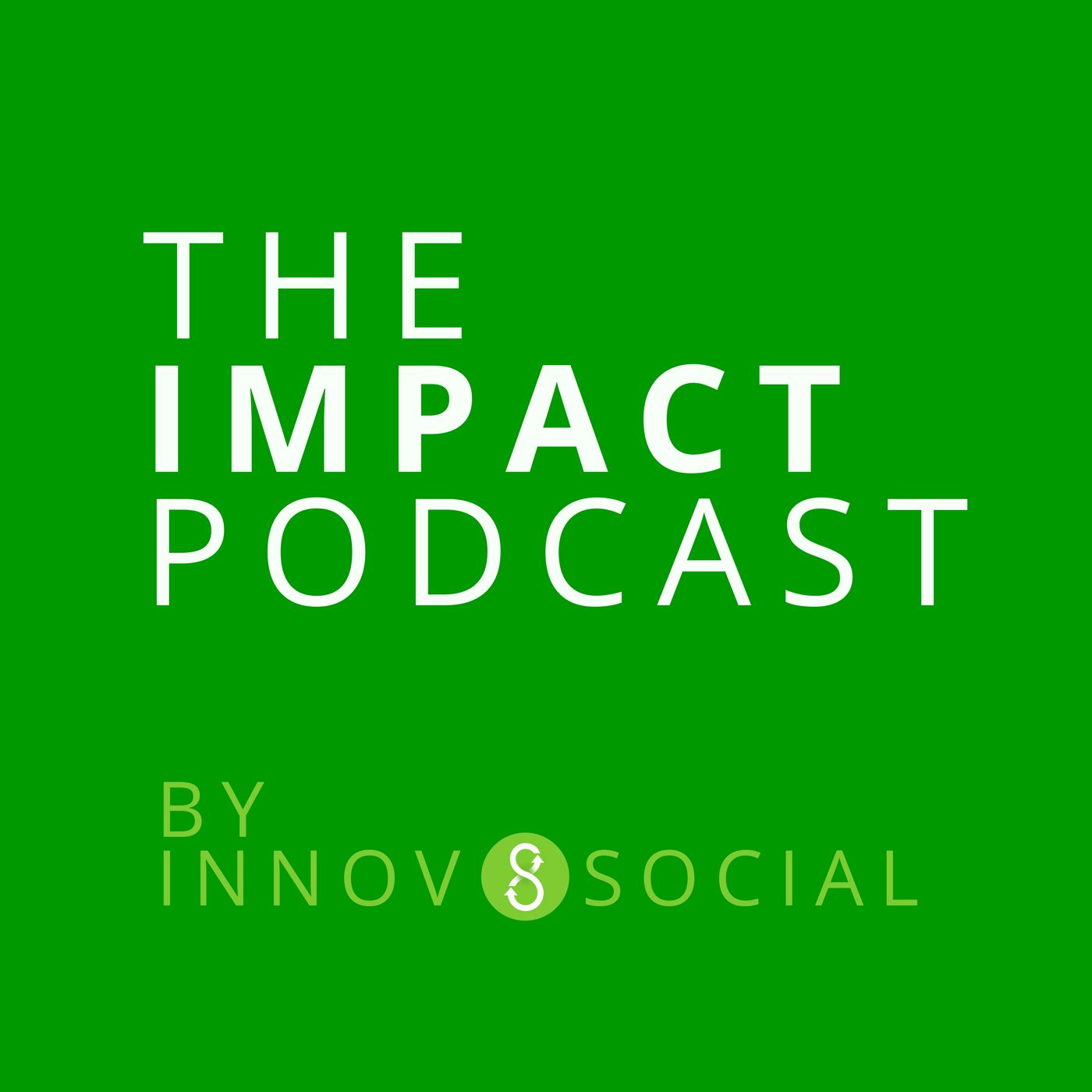 The Impact Podcast by Innov8social | Social Impact Through Business, Innovation, Leadership