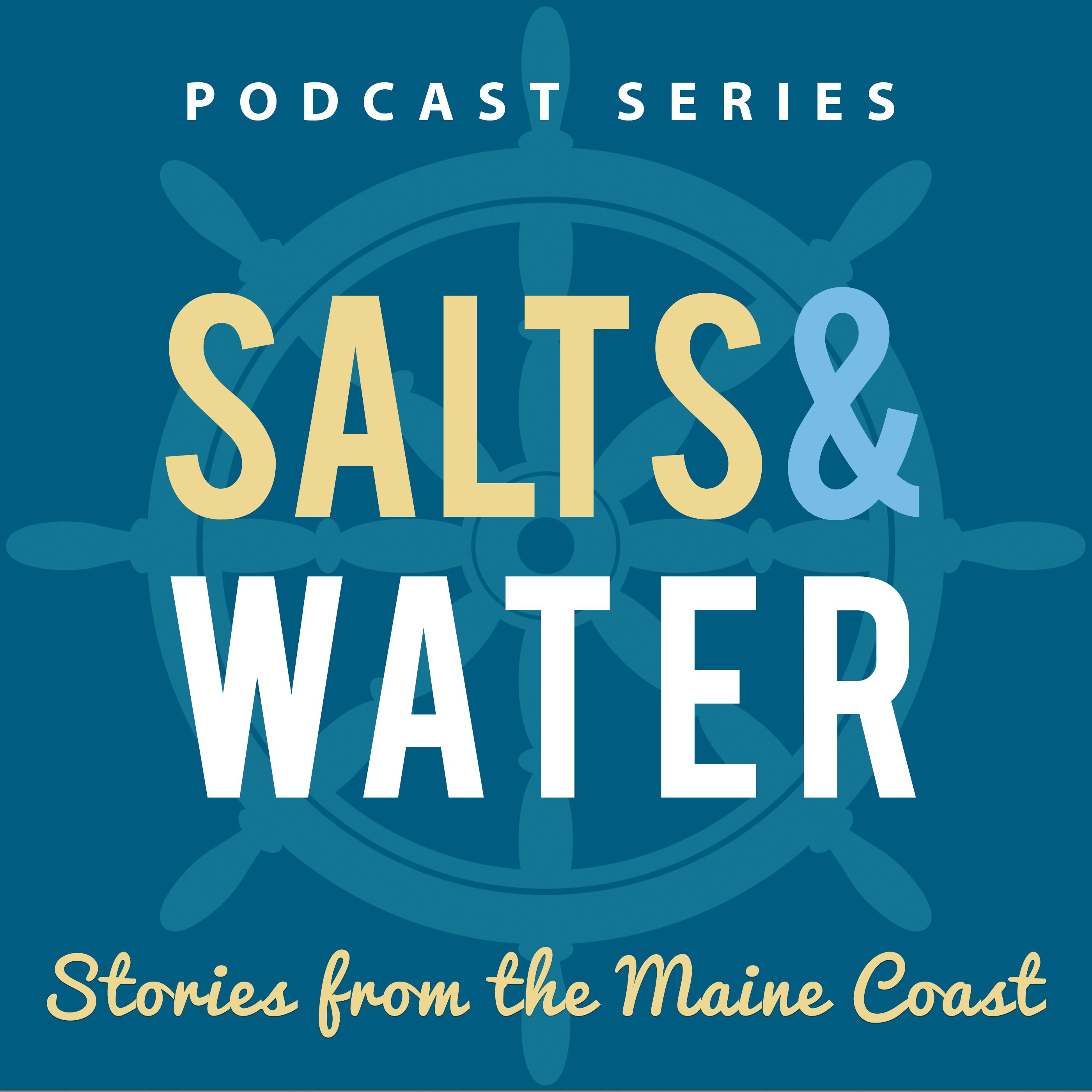 SALTS & WATER: Stories from the Maine Coast by Experience Maritime Maine