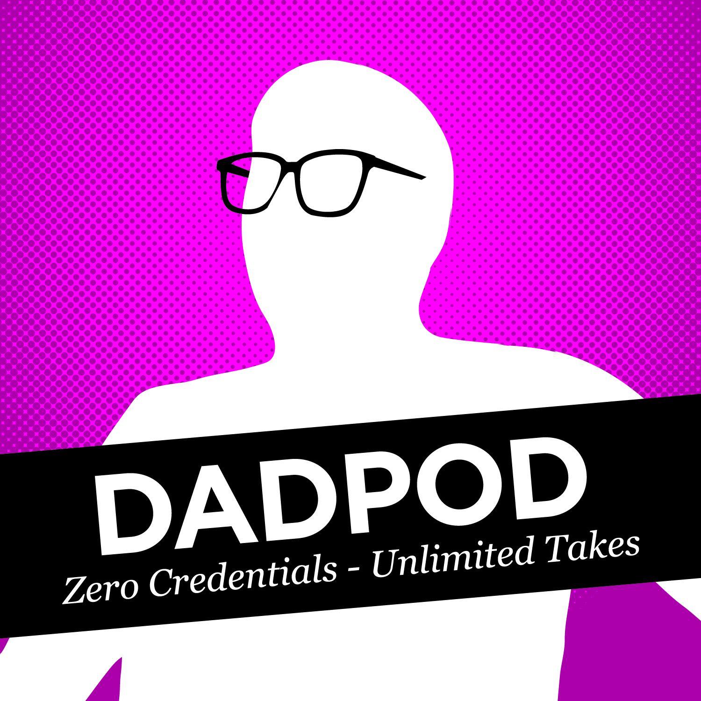 Dadpod: Zero Credentials - Unlimited Takes   Listen via ...