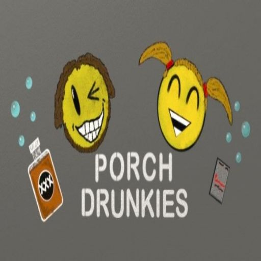 Porch Drunkies