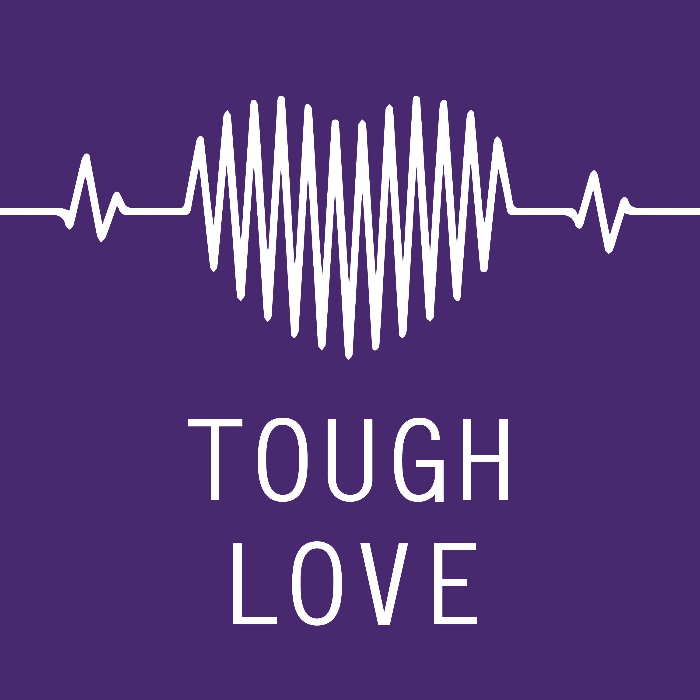 Tough Love | Listen via Stitcher for Podcasts