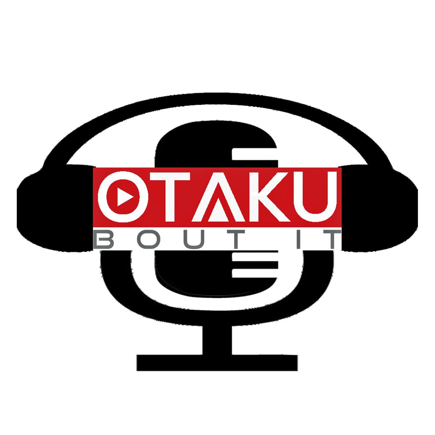 Otaku Bout It Podcast