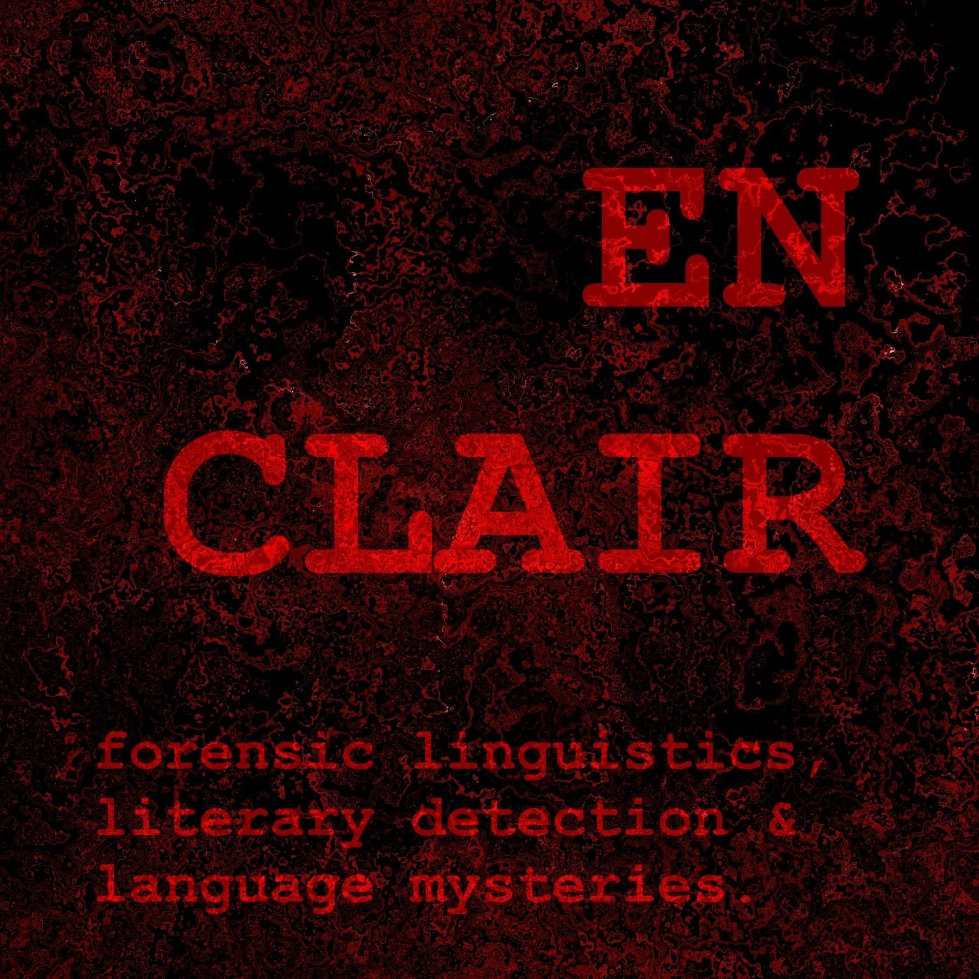 en clair: forensic linguistics, literary detection, language mysteries, and more