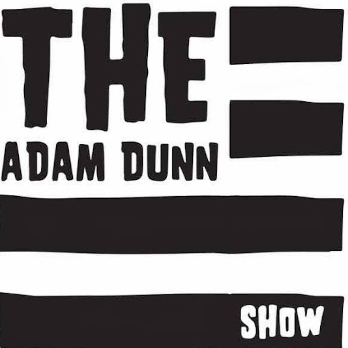 Best Episodes of The Adam Dunn Show