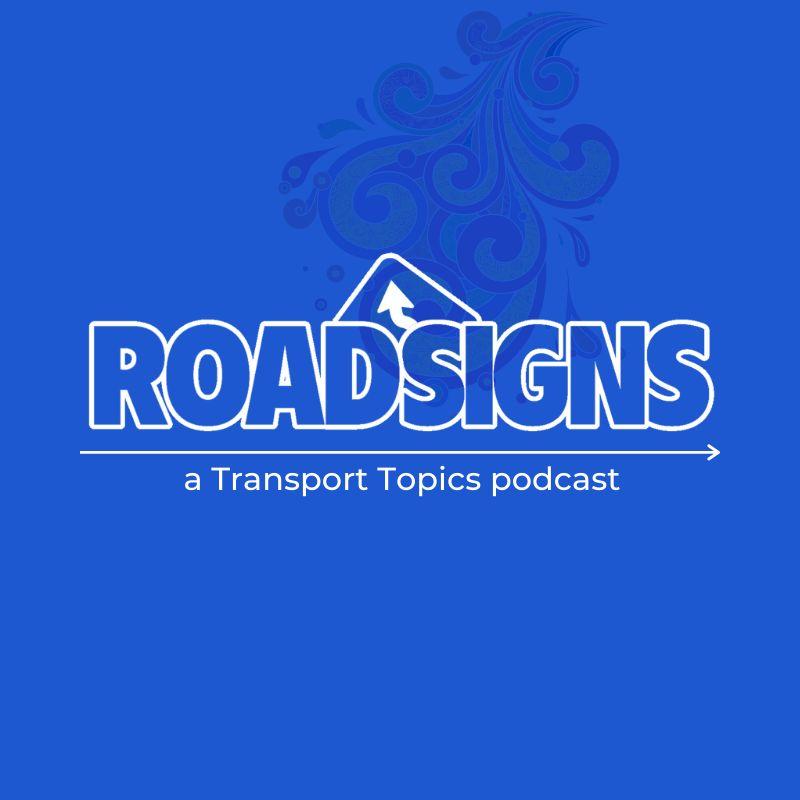 Road Signs A Transport Topics Podcast