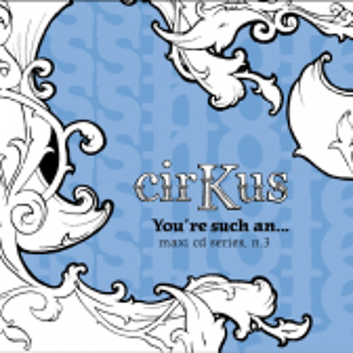 cirKus - you're Such an... (Body In The Thames Diamond Icehole vocal mix)