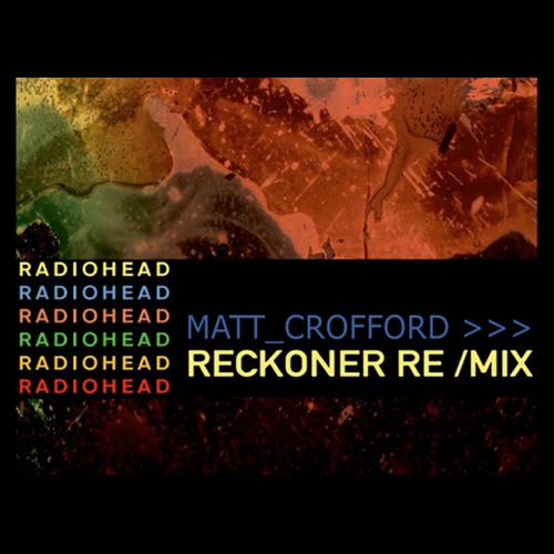 Radiohead - Reckoner (Matt Crofford Remix) 320 kbps