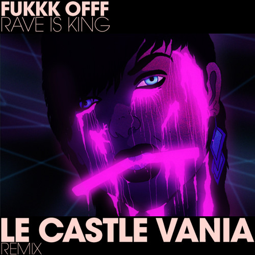Fukkk Offf - Rave Is King (Le Castle Vania Remix)