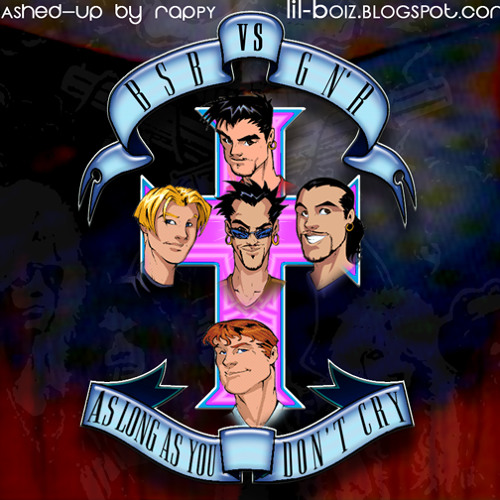 Rappy ft Backstreet Boys VS Guns N' Roses-As Long As You Don't Cry