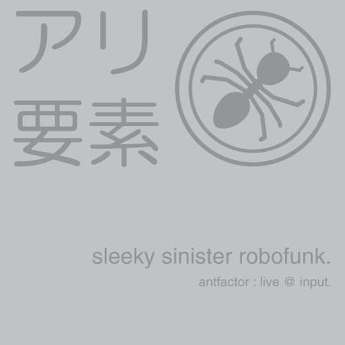 sleekly sinister robofunk - antfactor : live @ Input