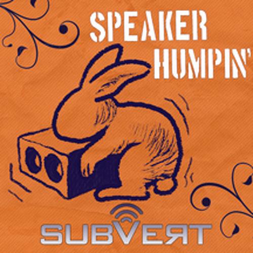 Subvert - Speaker Humpin
