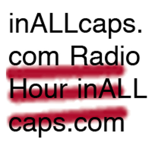 Epidode 1.3 inALLcaps Radio Hour