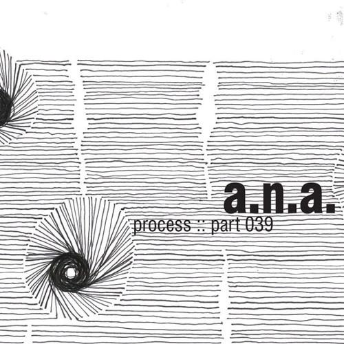 a.n.a.  - process part 038 (precious meta)