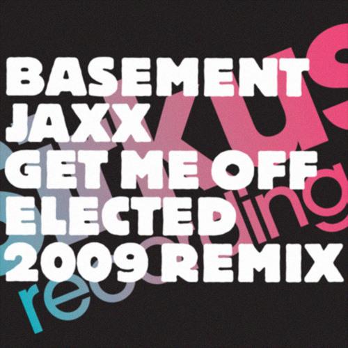Basement Jaxx - Get Me Off (elected 2009 remix)