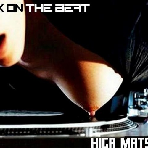 Higa Matsuda | Sex On The Beat (Jul/2009 Mix) *** FREE DOWNLOAD!