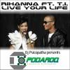 Rihanna ft. T.I. - Live your life (Dj Psicopatha pres. PODAROQ)