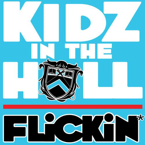 Kidz in the Hall - Flickin'