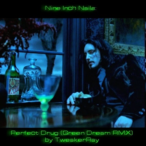 Nine Inch Nails - Perfect Drug (Green Dream ReMix by TweakerRay)