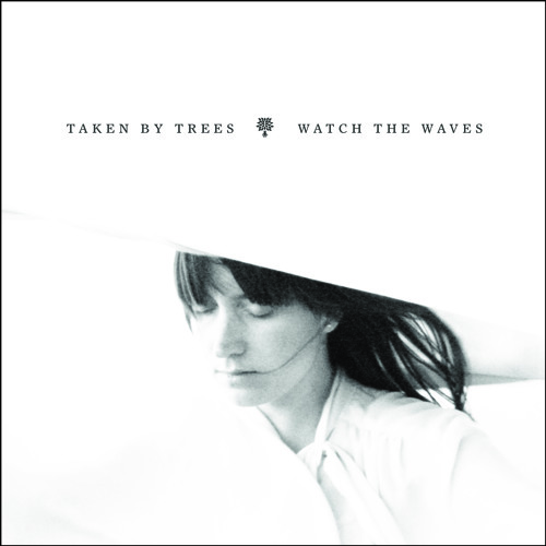 Taken By Trees | Watch The Waves