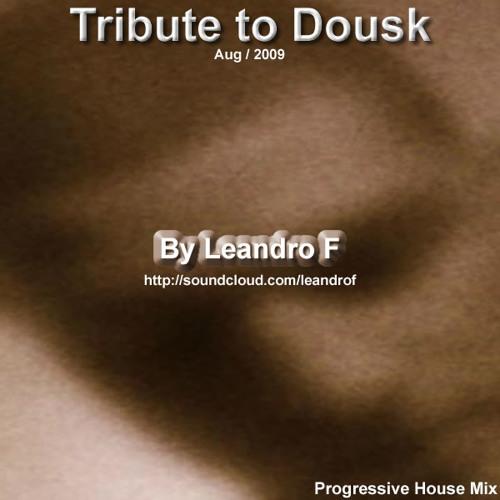 Leandro F - Tribute to Dousk - Progressive House Mix - Aug 2009 - 320kbps
