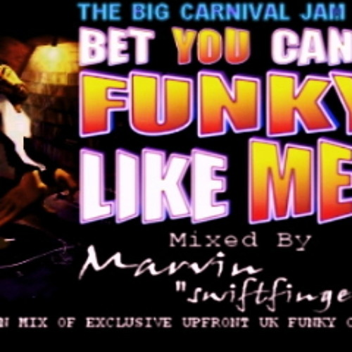 BeT YoU CaNt FuNkY LiKe Me! mixed by the original  DJ MARVIN SWIFTFINGERS G