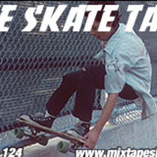 MIXTAPE 124 - THE SKATE TAPE