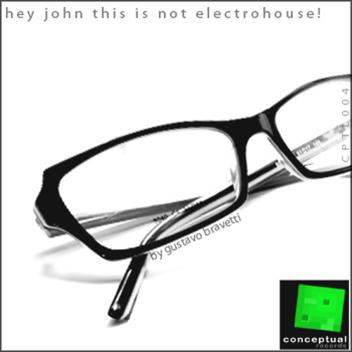 Gustavo Bravetti - Hey john this is not electrohouse!