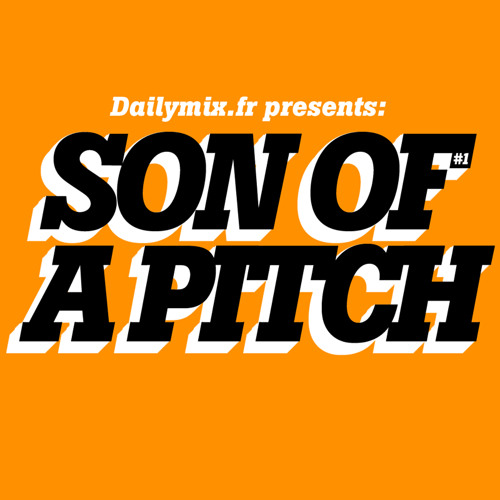 Son Of A Pitch Exclusive Mix for Dailymix.fr