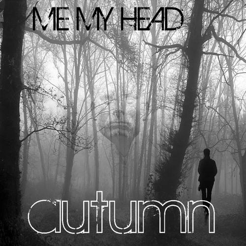 ME MY HEAD - Autumn (edit)