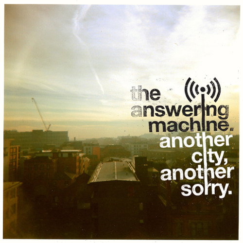 The Answering Machine - Another City, Another Sorry