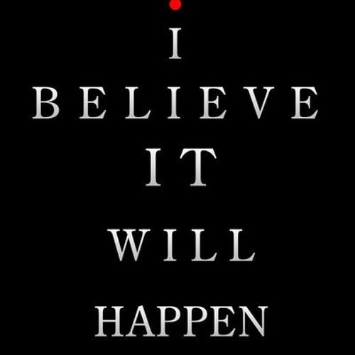 I belive it will happen (]-__-[)