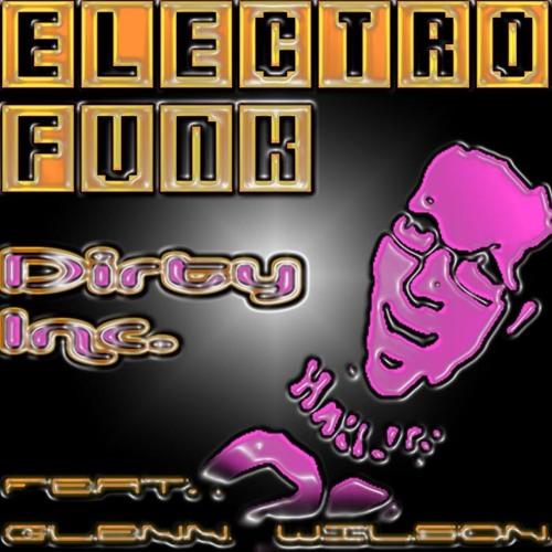 Dirty Inc feat. Glenn Wilson - Electro Funk (FREE DOWNLOAD)
