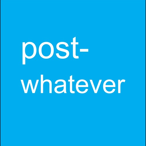 post-whatever