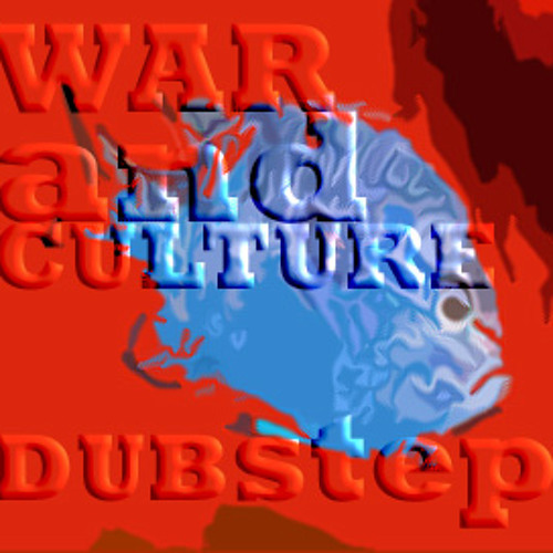 War And Culture [dubstep]
