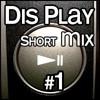 Dis Play - Short Mix #1