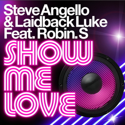 STEVE ANGELLO & LAIDBACK LUKE feat. ROBIN.S - SHOW ME LOVE