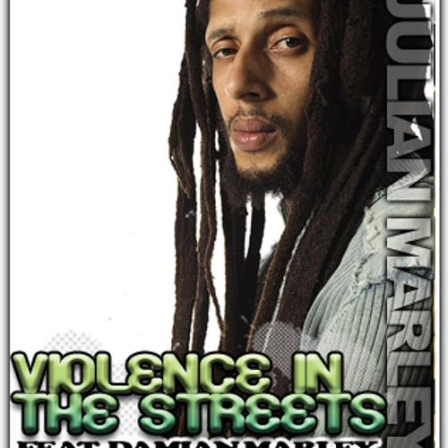 JULIAN MARLEY ft. DAMIAN MARLEY - VIOLENCE IN THE STREETS (TOPSHOTTA RERUB)