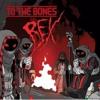 To The Bones - Rex