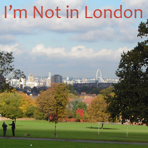 I'm Not in London