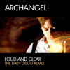"Archangel ""Loud And Clear"" (The Dirty Disco Remix)"