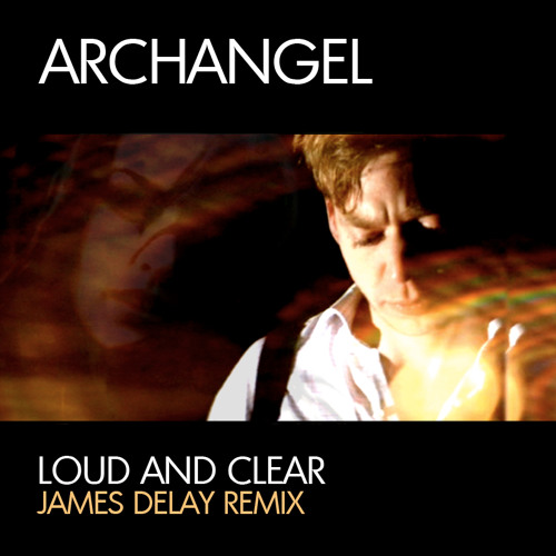 "Archangel ""Loud And Clear"" (James Delay Remix)"